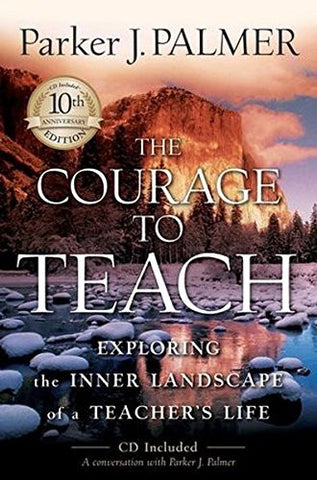 The Courage to Teach: Exploring the Inner Landscape of a Teacher's Life,  10th Anniversary Edition