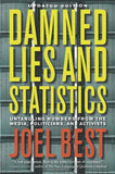 Damned Lies and Statistics: Untangling Numbers from the Media, Politicians, and Activists