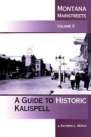 Montana Mainstreets, Vol. 5: A Guide to Historic Kalispell