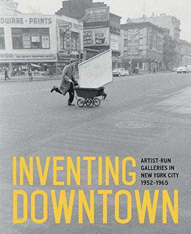 Inventing Downtown: Artist-Run Galleries in New York City, 1952–1965