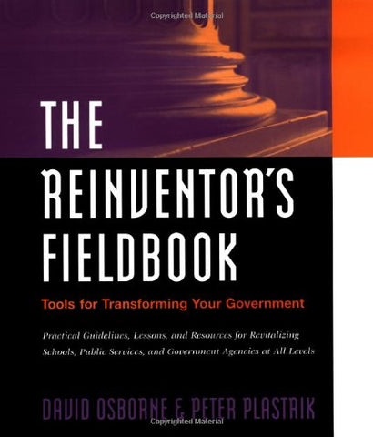 The Reinventor's Fieldbook: Tools for Transforming Your Government