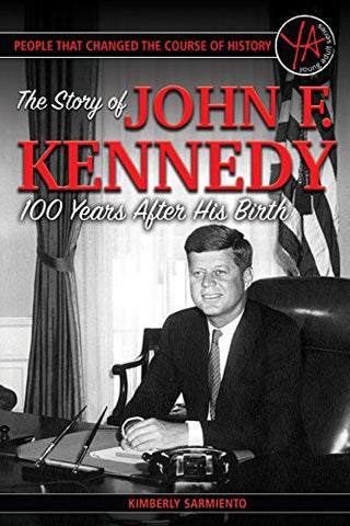 People that Changed the Course of History: The Story of John F. Kennedy 100 Years After His Birth