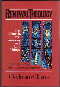 Renewal Theology: The Church, the Kingdom, and Last Things (Renewal Theology Vol. 3)