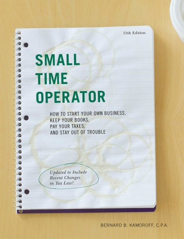 Small Time Operator: How to Start Your Own Business, Keep Your Books, Pay Your Taxes, and Stay Out of Trouble (Small Time Operator: How to S