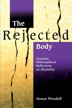 The Rejected Body: Feminist Philosophical Reflections on Disability (Interaction; 11)