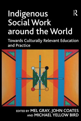 Indigenous Social Work around the World: Towards Culturally Relevant Education and Practice (Contemporary Social Work Studies)