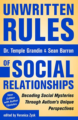 Unwritten Rules of Social Relationships: Decoding Social Mysteries Through the Unique Perspectives of Autism: New Edition with Author Update