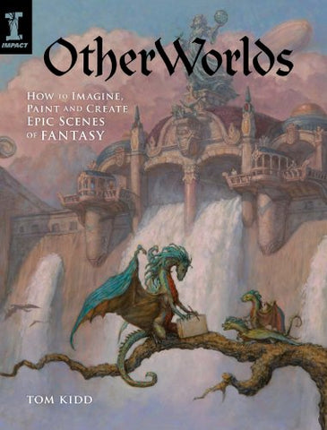OtherWorlds: How to Imagine, Paint and Create Epic Scenes of Fantasy