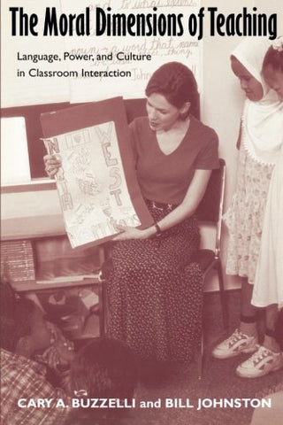 The Moral Dimensions of Teaching: Language, Power, and Culture in Classroom Interaction (Source Books on Education (Routledgefalmer (Firm)).)