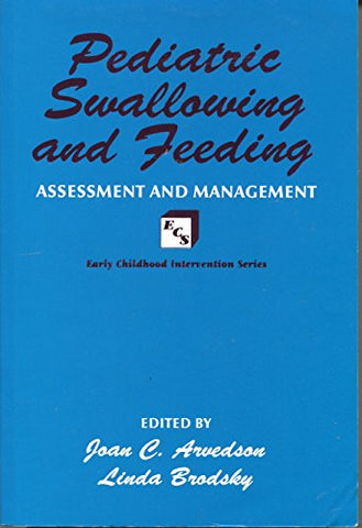 Pediatric Swallowing and Feeding: Assessment and Management (Early Childhood Intervention Series)