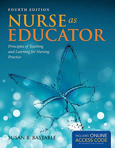 Nurse as Educator: Principles of Teaching and Learning for Nursing Practice (Bastable, Nurse as Educator)
