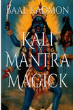Kali Mantra Magick: Summoning The Dark Powers of Kali Ma (Mantra Magick Series) (Volume 2)