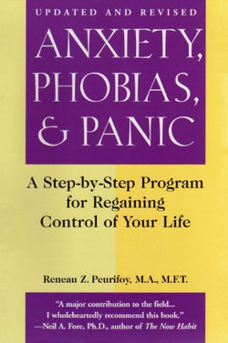 Anxiety, Phobias and Panic: Taking Charge and Conquering Fear : A Step-By-Step Program for Regaining Control of Your Life