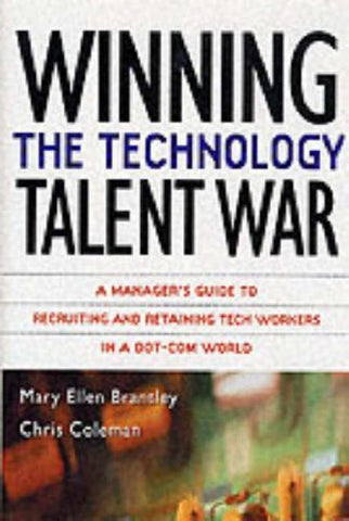 Winning the Technology Talent War: A Manager's Guide to Recruiting and Retaining Tech Workers in a Dot-Com World