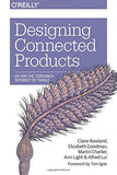Designing Connected Products: UX for the Consumer Internet of Things