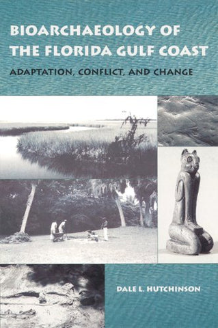 Bioarchaeology of the Florida Gulf Coast: Adaptation, Conflict, and Change (Florida Museum of Natural History: Ripley P. Bullen Series)
