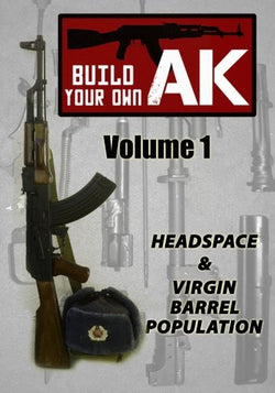 Build Your Own AK: Vol. I: Headspace & Virgin Barrel Population (Volume 1)