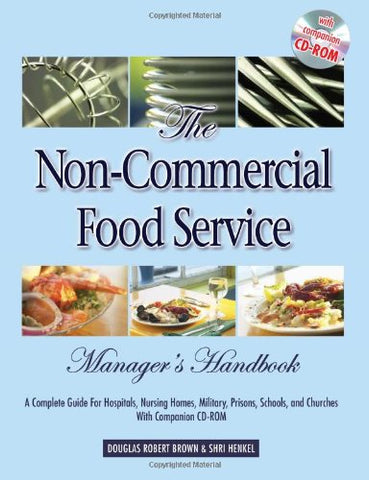 The Non-Commercial Food Service Manager's Handbook: A Complete Guide for Hospitals, Nursing Homes, Military, Prisons, Schools, And Churches With Companion CD-ROM