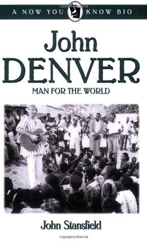 John Denver: Man for the World (Now You Know Bio's)