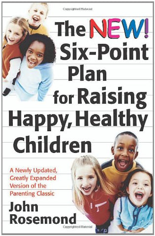 The New Six-Point Plan for Raising Happy, Healthy Children (John Rosemond)