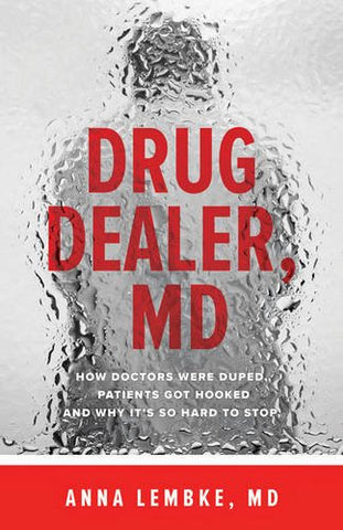 Drug Dealer, MD: How Doctors Were Duped, Patients Got Hooked, and Why It's So Hard to Stop