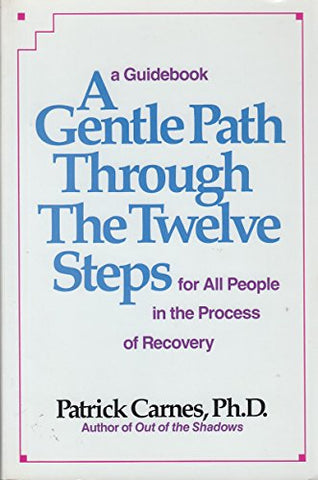 A Gentle Path Through the Twelve Steps for All People in the Process of Recovery: A Guidebook