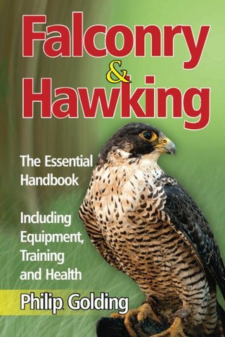Falconry and Hawking: The Essential Handbook - Including Equipment, Training and Health