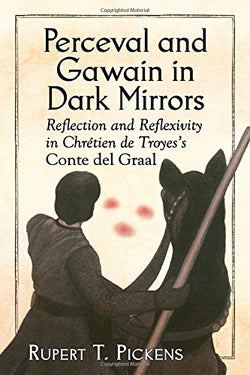 Perceval and Gawain in Dark Mirrors: Reflection and Reflexivity in Chretien de Troyes's Conte del Graal
