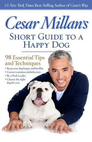 Cesar Millan's Short Guide to a Happy Dog: 98 Essential Tips and Techniques