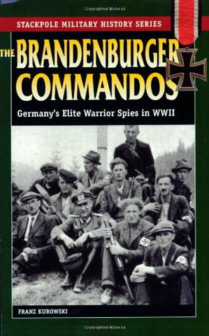 The Brandenburger Commandos: Germany's Elite Warrior Spies in World War II (Stackpole Military History Series)