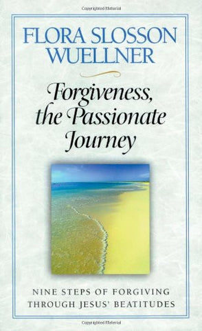 Forgiveness, the Passionate Journey: Nine Steps of Forgiving through Jesus Beatitudes