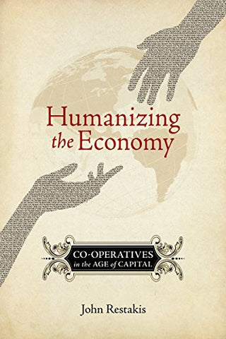 Humanizing the Economy: Co-operatives in the Age of Capital