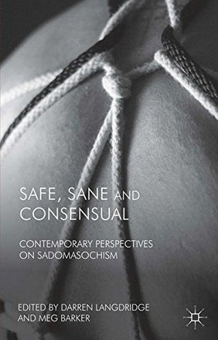 Safe, Sane and Consensual: Contemporary Perspectives on Sadomasochism