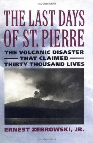 The Last Days of St. Pierre: The Volcanic Disaster That Claimed 30,000 Lives