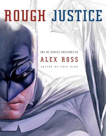 Rough Justice: The DC Comics Sketches of Alex Ross (Pantheon Graphic Novels)