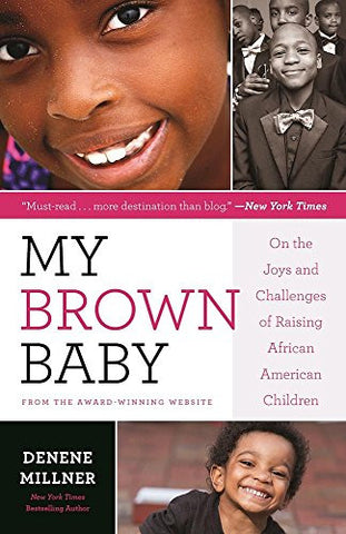 My Brown Baby: On the Joys and Challenges of Raising African American Children (Denene Millner Books)