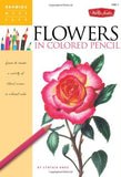 Flowers in Colored Pencil: Learn to render a variety of floral scenes in vibrant color (Drawing Made Easy)