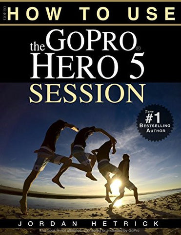 GoPro: How To Use The GoPro HERO 5 Session