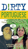 "Dirty Portuguese: Everyday Slang from ""What's Up?"" to ""F*%# Off!"" (Dirty Everyday Slang)"
