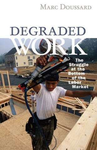 Degraded Work: The Struggle at the Bottom of the Labor Market