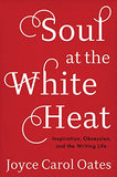Soul at the White Heat: Inspiration, Obsession, and the Writing Life