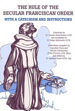 The Rule of the Secular Franciscan Order: With a Catechism and Instructions