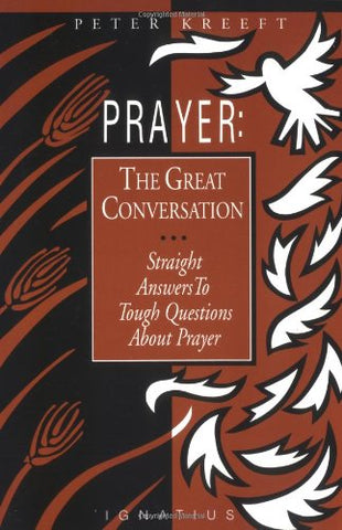 Prayer: The Great Conversation : Straight Answers to Tough Questions About Prayer