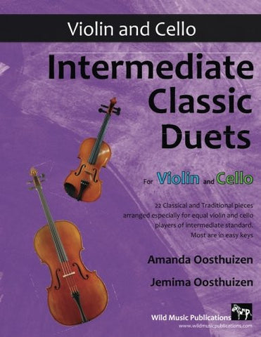 Intermediate Classic Duets for Violin and Cello: 22 Classical and Traditional pieces arranged especially for equal players of intermediate s