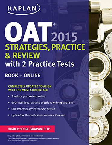 Kaplan OAT 2015 Strategies, Practice, and Review with 2 Practice Tests: Book + Online (Kaplan Test Prep)