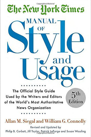 The New York Times Manual of Style and Usage, 5th Edition: The Official Style Guide Used by the Writers and Editors of the World's Most Auth