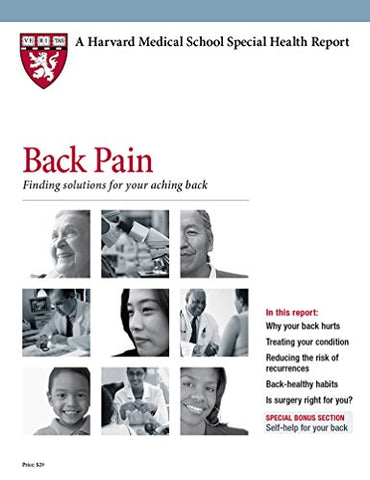 Harvard Medical School Back Pain: Finding solutions for your aching back (Harvard Health Medical School Special Health Reports)