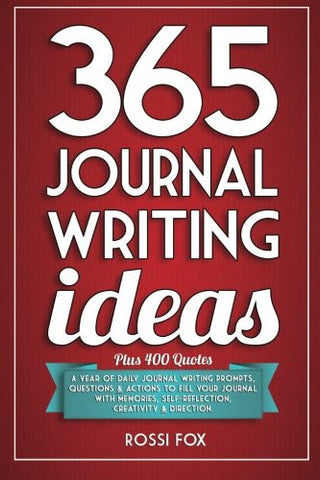 365 Journal Writing Ideas: A year of daily journal writing prompts, questions & actions to fill your journal with memories, self-reflection,