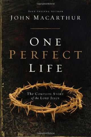 One Perfect Life: The Complete Story of the Lord Jesus