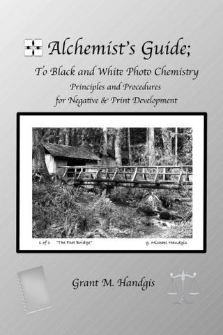 Alchemist's Guide; to Black & White Photo Chemistry: Principles and Procedures for Negatve & Print Development